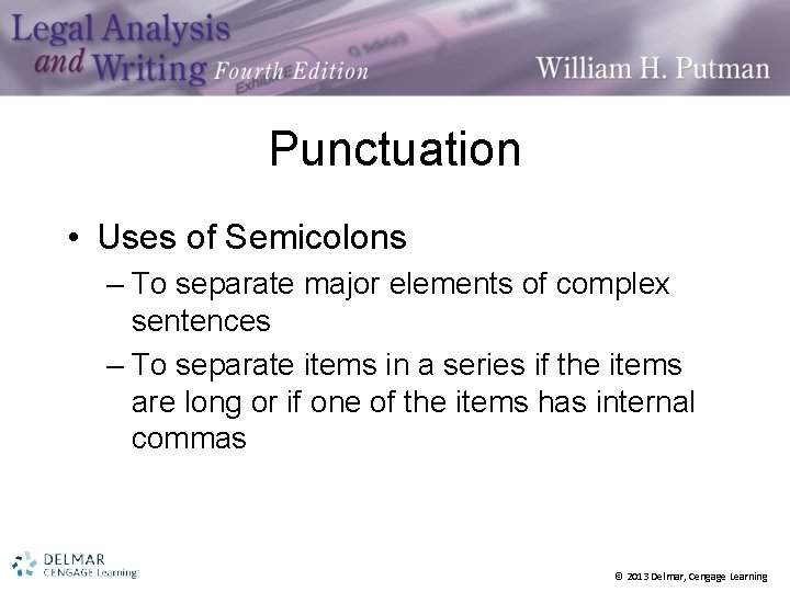 Punctuation • Uses of Semicolons – To separate major elements of complex sentences –