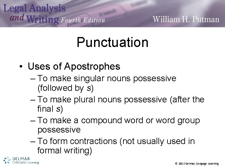 Punctuation • Uses of Apostrophes – To make singular nouns possessive (followed by s)