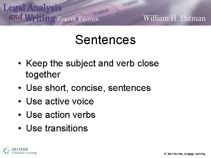 Sentences • Keep the subject and verb close together • Use short, concise, sentences
