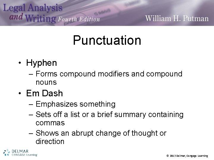 Punctuation • Hyphen – Forms compound modifiers and compound nouns • Em Dash –
