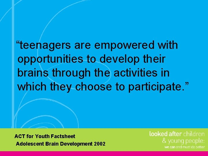 """""""teenagers are empowered with opportunities to develop their brains through the activities in which"""