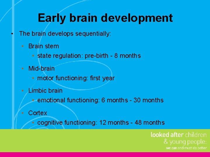 Early brain development • The brain develops sequentially: • Brain stem • state regulation:
