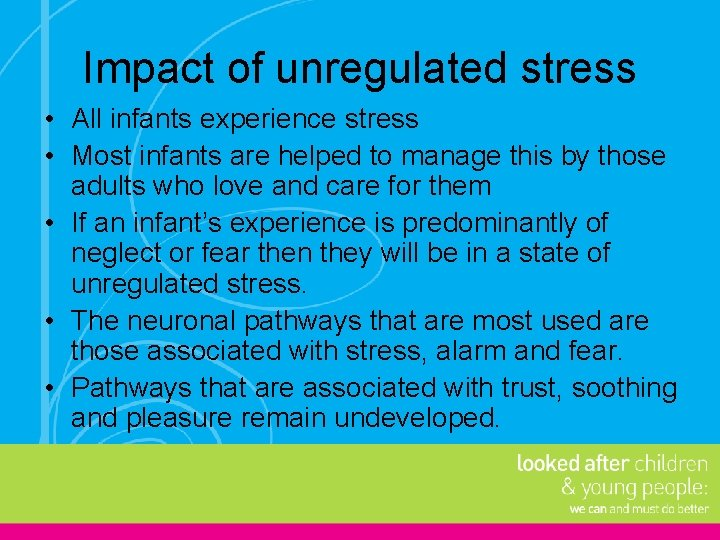 Impact of unregulated stress • All infants experience stress • Most infants are helped