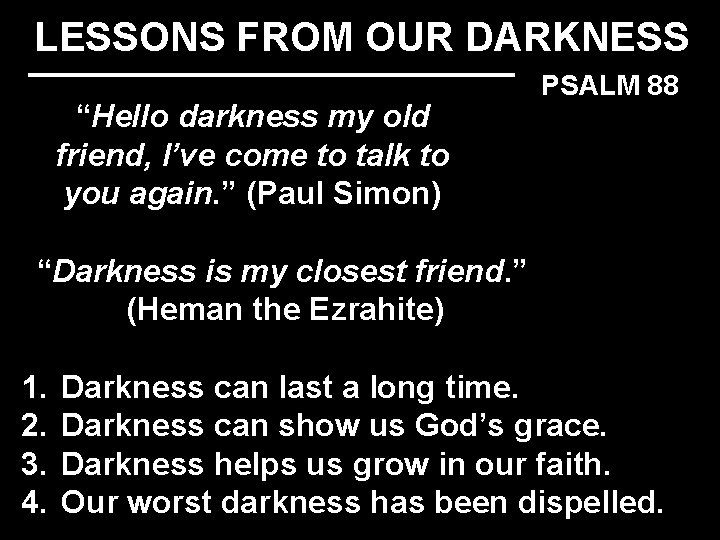 """LESSONS FROM OUR DARKNESS """"Hello darkness my old friend, I've come to talk to"""