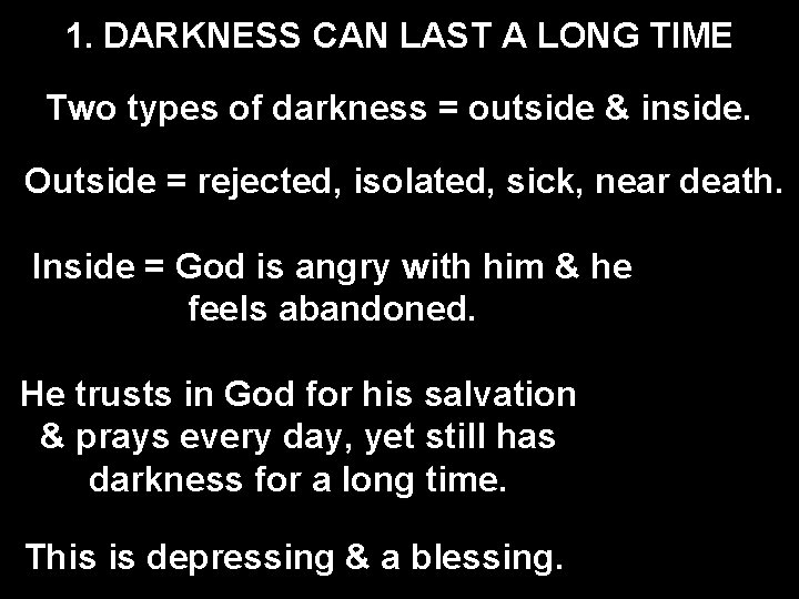 1. DARKNESS CAN LAST A LONG TIME Two types of darkness = outside &