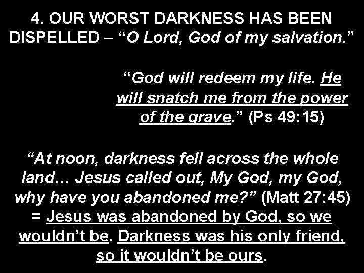 """4. OUR WORST DARKNESS HAS BEEN DISPELLED – """"O Lord, God of my salvation."""