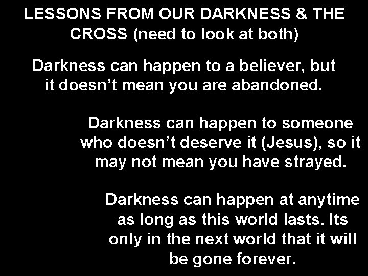 LESSONS FROM OUR DARKNESS & THE CROSS (need to look at both) Darkness can