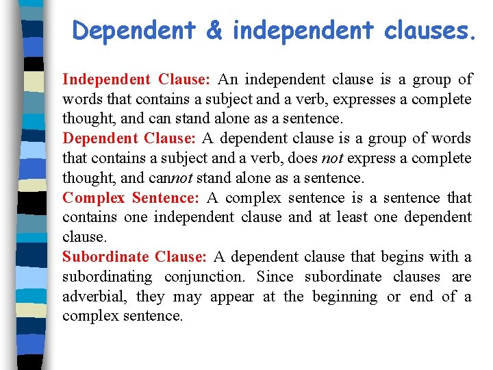 Dependent & independent clauses. Independent Clause: An independent clause is a group of words