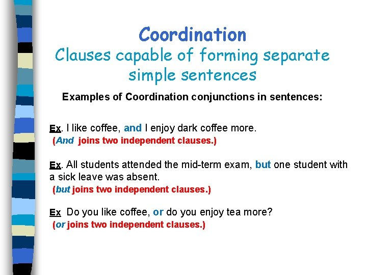 Coordination Clauses capable of forming separate simple sentences Examples of Coordination conjunctions in sentences:
