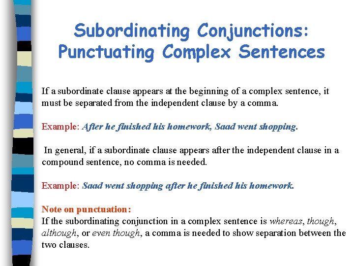 Subordinating Conjunctions: Punctuating Complex Sentences If a subordinate clause appears at the beginning of