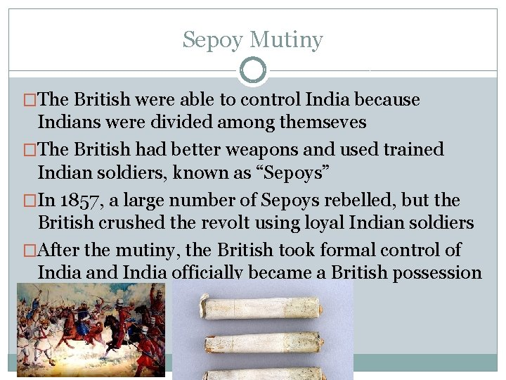 Sepoy Mutiny �The British were able to control India because Indians were divided among