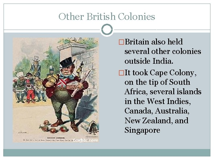 Other British Colonies �Britain also held several other colonies outside India. �It took Cape