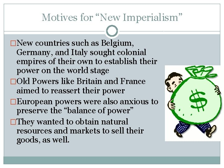 """Motives for """"New Imperialism"""" �New countries such as Belgium, Germany, and Italy sought colonial"""