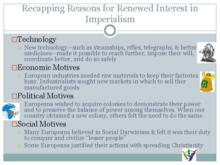 Recapping Reasons for Renewed Interest in Imperialism �Technology New technology—such as steamships, rifles, telegraphs,