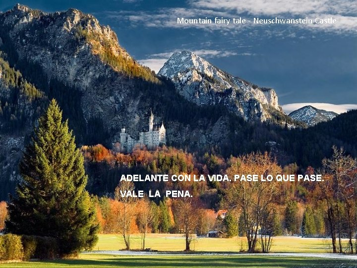 Mountain fairy tale - Neuschwanstein Castle ADELANTE CON LA VIDA. PASE LO QUE PASE.