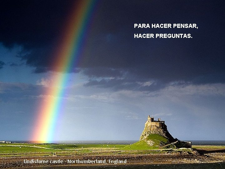 PARA HACER PENSAR, HACER PREGUNTAS. www. vitanoblepowerpoints. net Lindisfarne castle - Northumberland, England