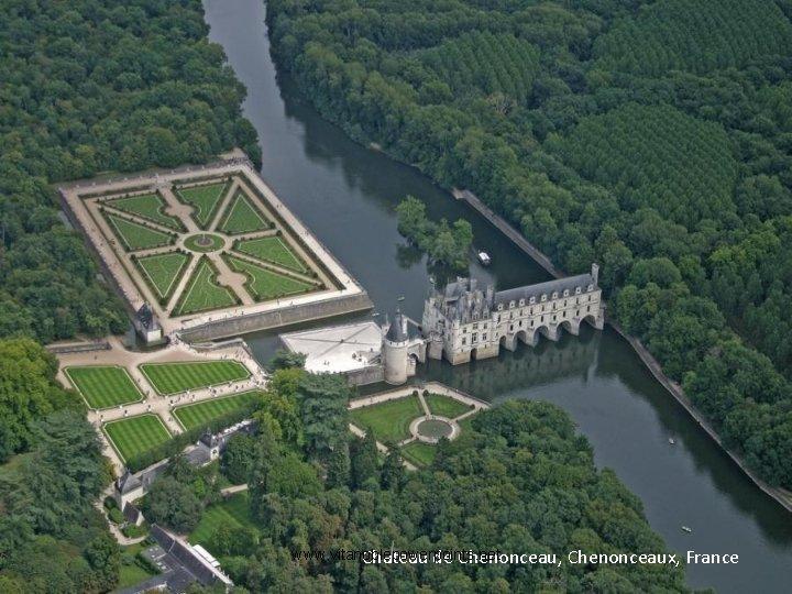 www. vitanoblepowerpoints. net Chateau de Chenonceau, Chenonceaux, France