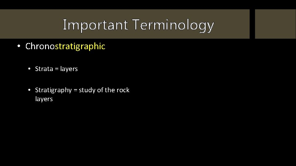 Important Terminology • Chronostratigraphic • Strata = layers • Stratigraphy = study of the