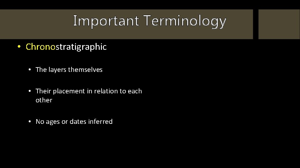 Important Terminology • Chronostratigraphic • The layers themselves • Their placement in relation to
