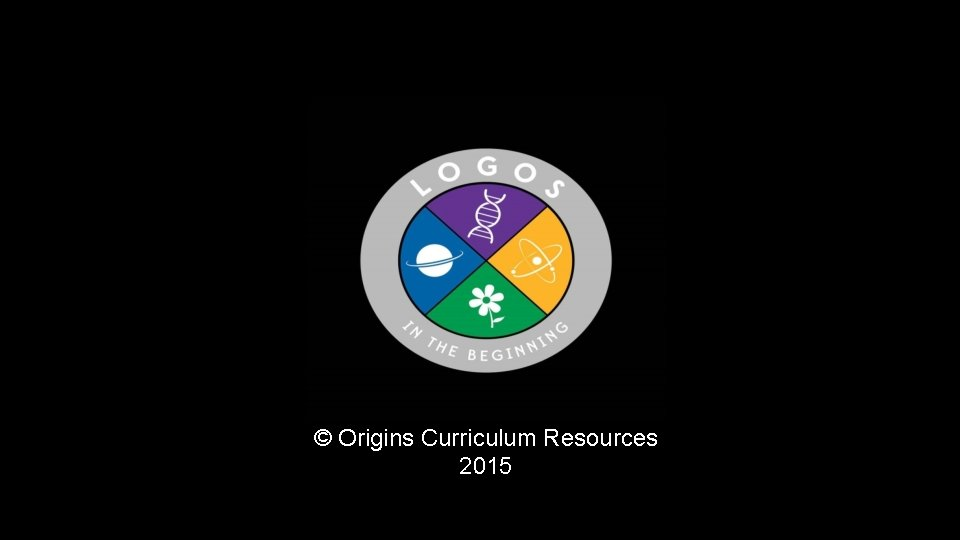 © Origins Curriculum Resources 2015