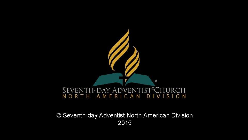 © Seventh-day Adventist North American Division 2015