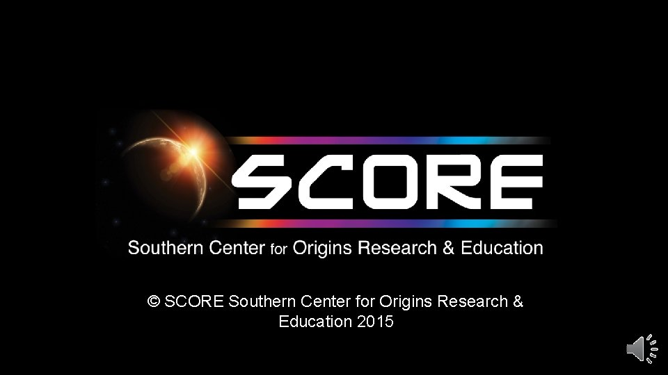 © SCORE Southern Center for Origins Research & Education 2015