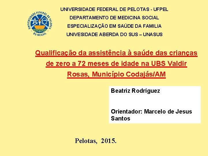 UNIVERSIDADE FEDERAL DE PELOTAS - UFPEL DEPARTAMENTO DE MEDICINA SOCIAL ESPECIALIZAÇÃO EM SAÚDE DA
