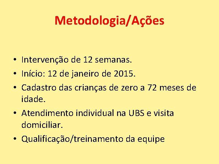 Metodologia/Ações • Intervenção de 12 semanas. • Início: 12 de janeiro de 2015. •