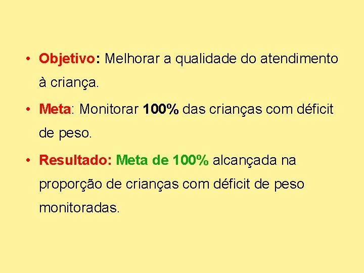 • Objetivo: Melhorar a qualidade do atendimento à criança. • Meta: Monitorar 100%