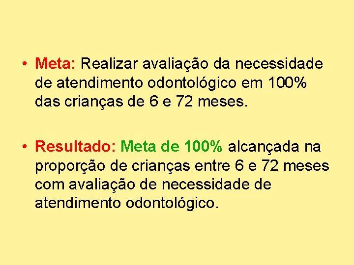 • Meta: Realizar avaliação da necessidade de atendimento odontológico em 100% das crianças