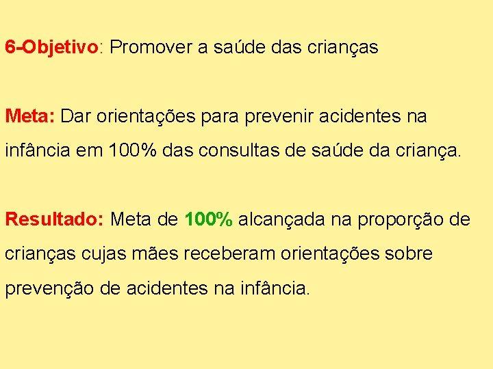 6 -Objetivo: Promover a saúde das crianças Meta: Dar orientações para prevenir acidentes na