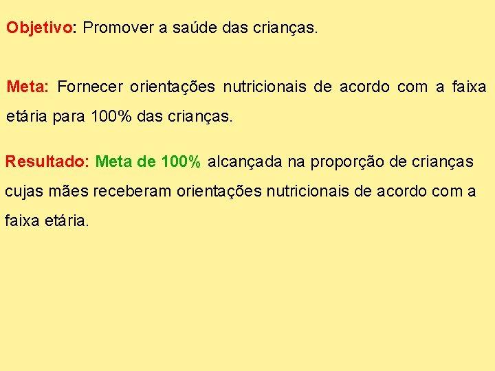 Objetivo: Promover a saúde das crianças. Meta: Fornecer orientações nutricionais de acordo com a