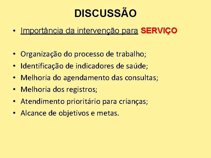 DISCUSSÃO • Importância da intervenção para SERVIÇO • • • Organização do processo de