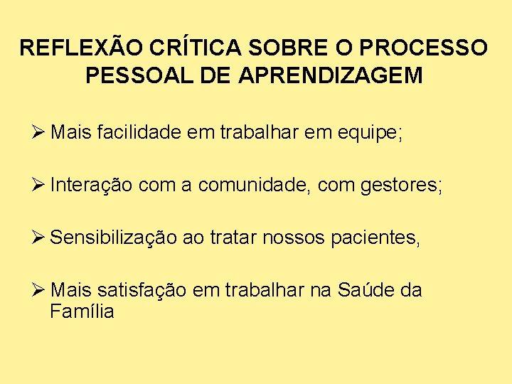 REFLEXÃO CRÍTICA SOBRE O PROCESSO PESSOAL DE APRENDIZAGEM Ø Mais facilidade em trabalhar em
