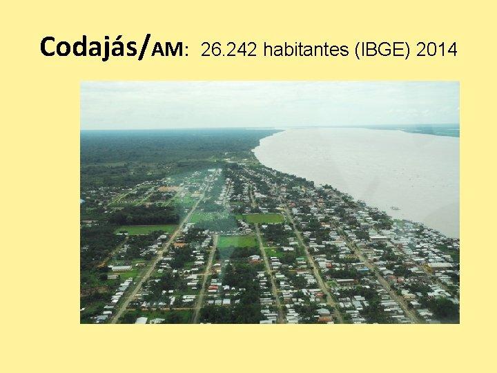 Codajás/AM: 26. 242 habitantes (IBGE) 2014