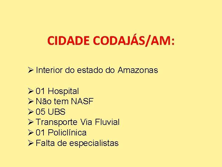 CIDADE CODAJÁS/AM: Ø Interior do estado do Amazonas Ø 01 Hospital Ø Não tem