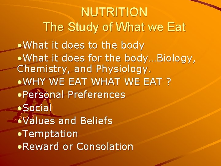 NUTRITION The Study of What we Eat • What it does to the body