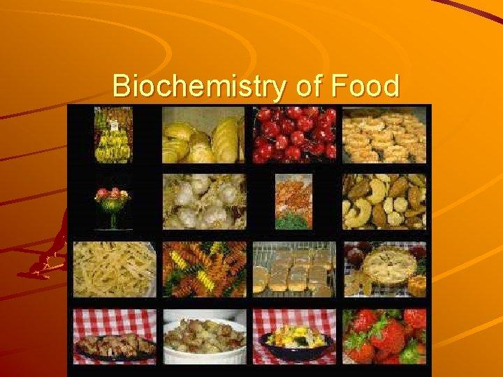 Biochemistry of Food
