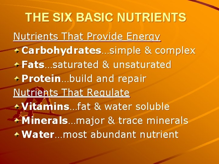 THE SIX BASIC NUTRIENTS Nutrients That Provide Energy Carbohydrates…simple & complex Fats…saturated & unsaturated