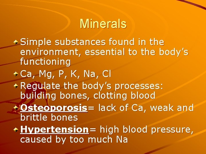 Minerals Simple substances found in the environment, essential to the body's functioning Ca, Mg,