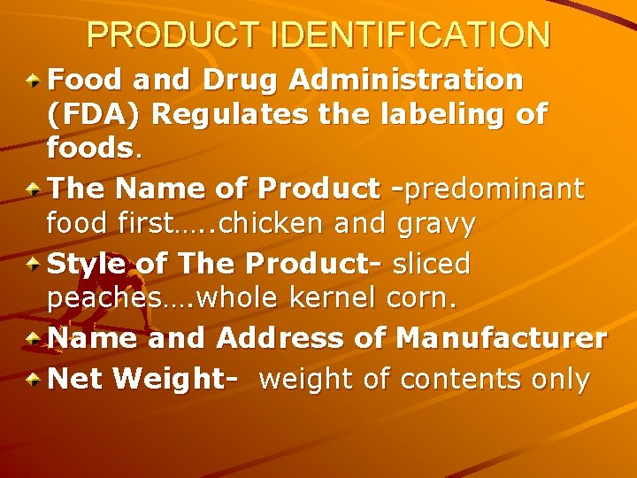 PRODUCT IDENTIFICATION Food and Drug Administration (FDA) Regulates the labeling of foods. The Name