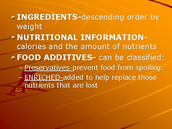 INGREDIENTS-descending order by weight NUTRITIONAL INFORMATIONcalories and the amount of nutrients FOOD ADDITIVES- can