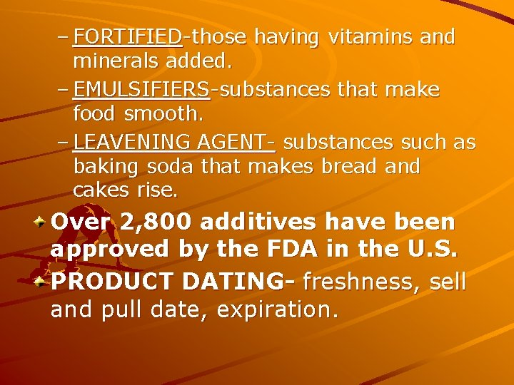 – FORTIFIED-those having vitamins and minerals added. – EMULSIFIERS-substances that make food smooth. –