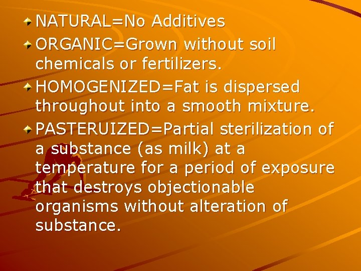 NATURAL=No Additives ORGANIC=Grown without soil chemicals or fertilizers. HOMOGENIZED=Fat is dispersed throughout into a