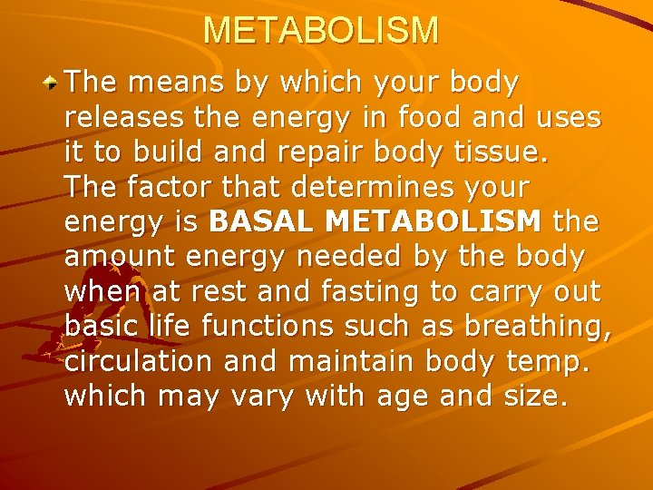 METABOLISM The means by which your body releases the energy in food and uses