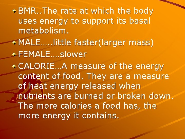 BMR. . The rate at which the body uses energy to support its basal