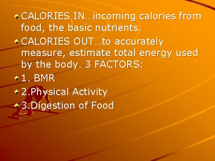 CALORIES IN…incoming calories from food, the basic nutrients. CALORIES OUT…to accurately measure, estimate total