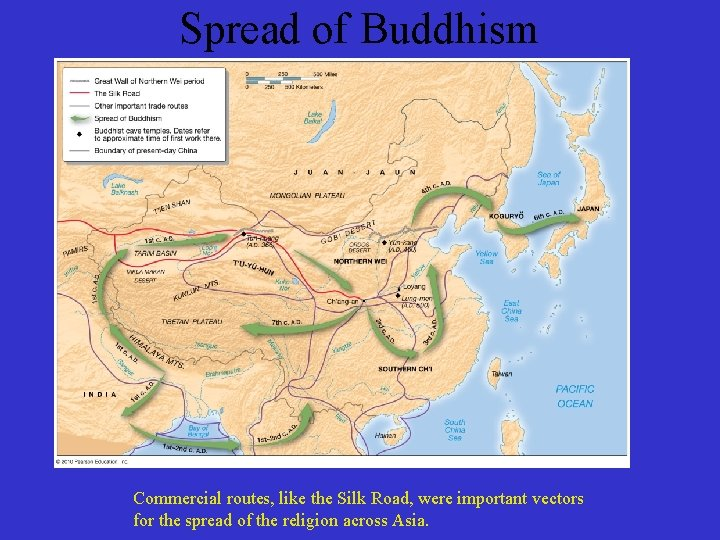 Spread of Buddhism Commercial routes, like the Silk Road, were important vectors for the