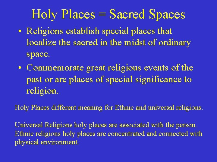 Holy Places = Sacred Spaces • Religions establish special places that localize the sacred