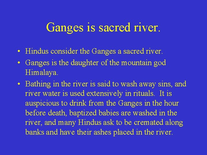Ganges is sacred river. • Hindus consider the Ganges a sacred river. • Ganges
